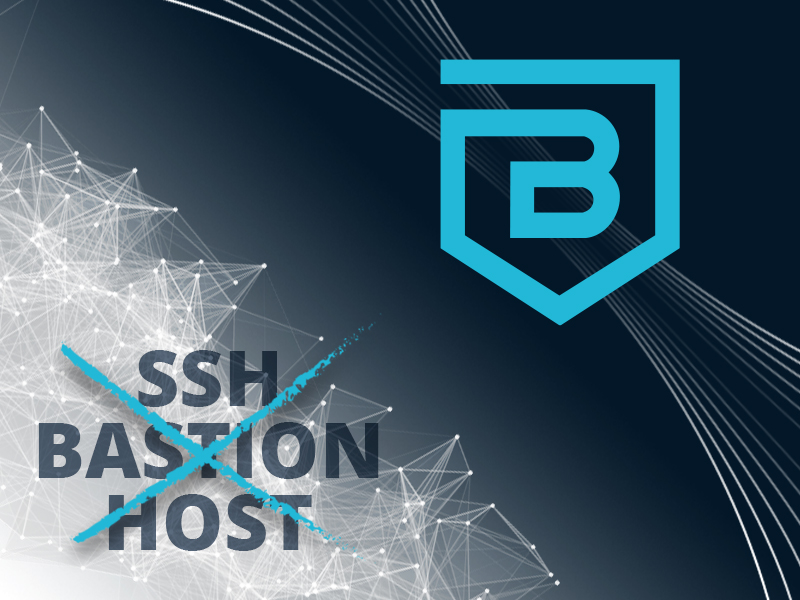 How to Replace Your SSH Bastion Host