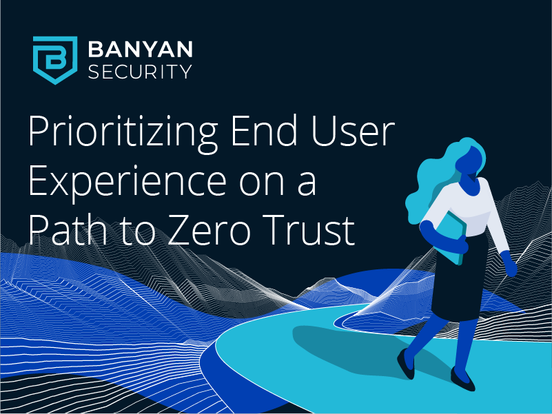 Prioritizing End User Experience on a Path to Zero Trust