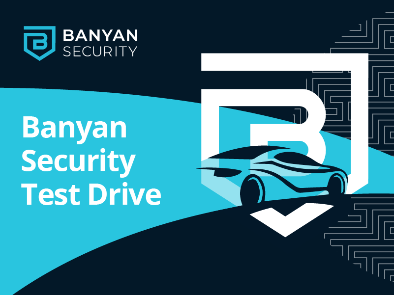 Experience Zero Trust Network Access (ZTNA) with Banyan Security Test Drive