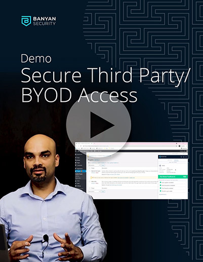 Banyan Security Demo – Third Party/BYOD Access