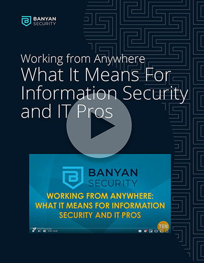 Working From Anywhere: What It Means for Information Security and IT Pros