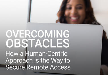 Overcoming Obstacles: How a Human-Centric Approach is The Way to Secure Remote Access