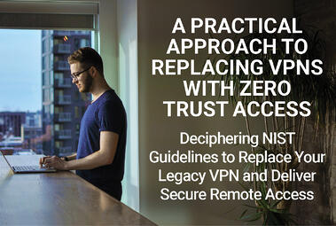 A Practical Approach to Replacing VPNs with Zero Trust Access